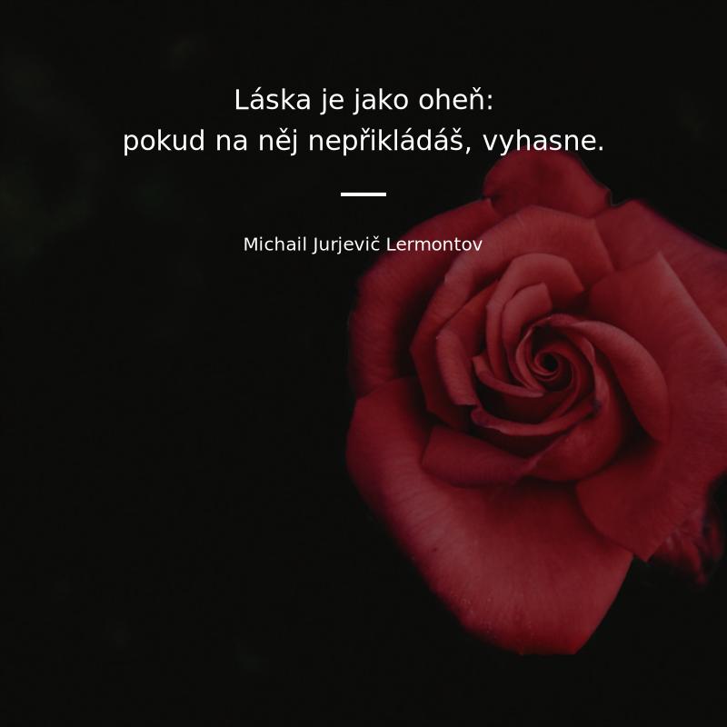"""citaty laska Michail Jurjevič Lermontov citát   """"Láska je jako oheň: pokud na  citaty laska"""