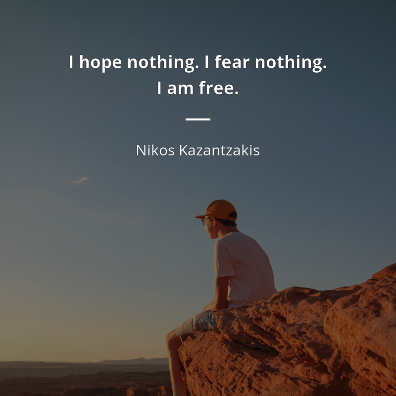 1413317-nikos-kazantzakis-quote-images-i-hope-nothing-i-fear-nothing-i-am-free.png