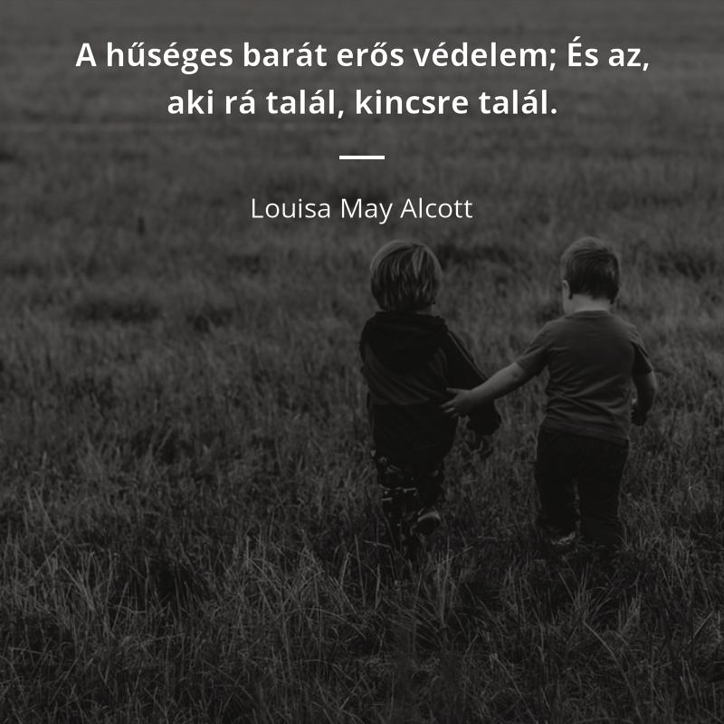 """erős vagy idézetek Louisa May Alcott idézet   """"A hűséges barát erős védelem; És az"""