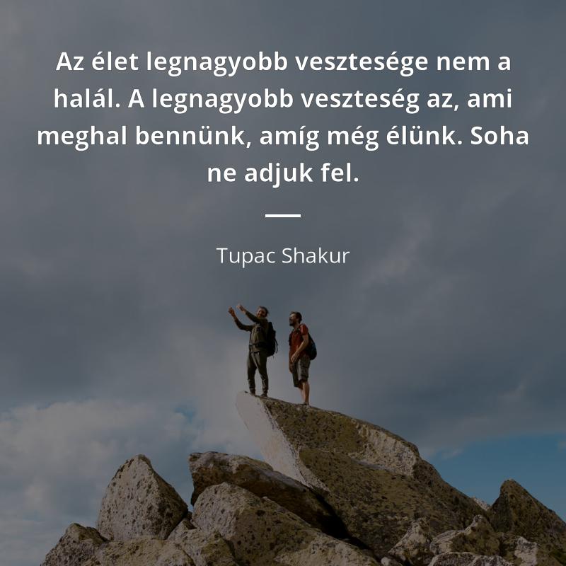 """portugál idézetek Tupac Shakur idézet   """"Az élet legnagyobb vesztesége nem a halál"""