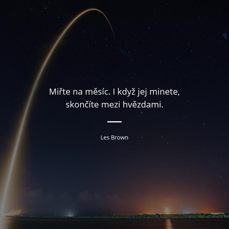 """Citát """"Miřte na měsíc. I když jej minete, skončíte mezi hvězdami."""""""