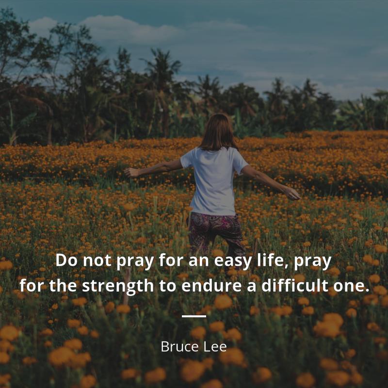 """eat pray love idézetek Bruce Lee idézet   """"Do not pray for an easy life, pray for the"""