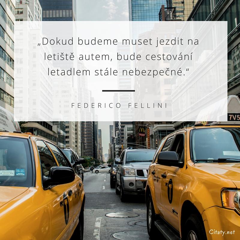 Dokud budeme muset jezdit na letiště autem, bude cestování letadlem stále nebezpečné. - Federico Fellini